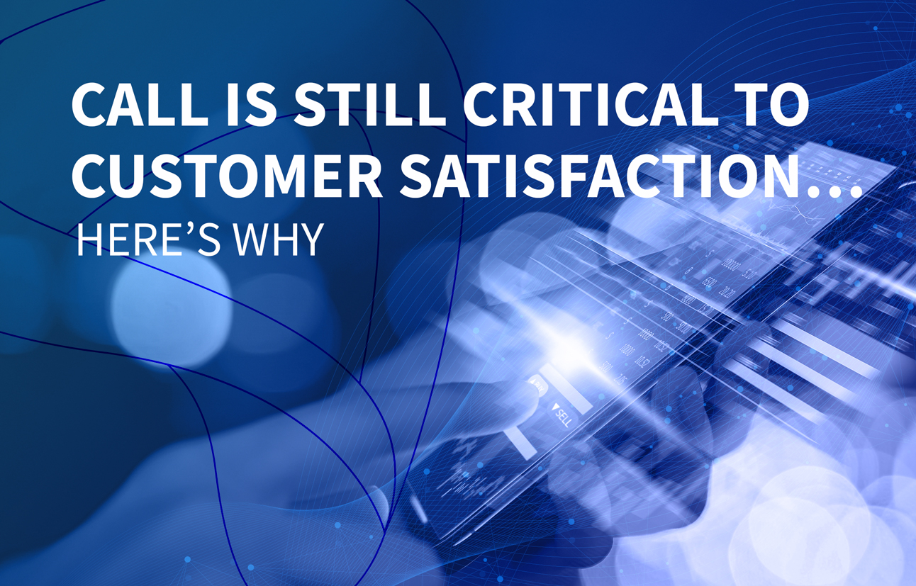 call is still critical to customer satisfaction