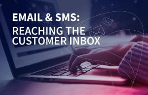 Email and SMS: Reaching the customer inbox
