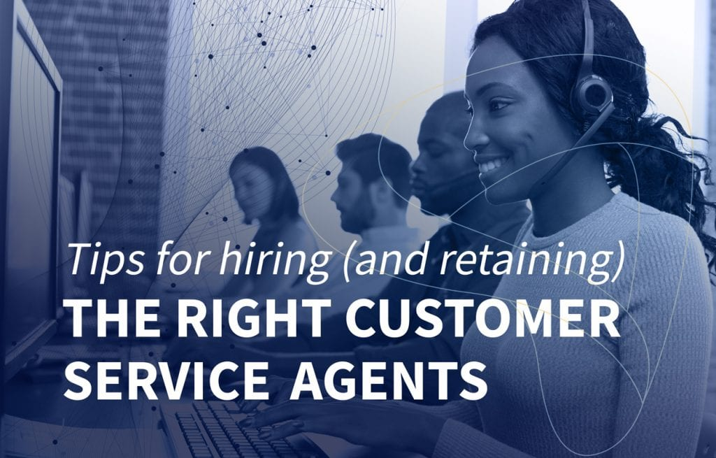 Tips for hiring and retaining the right customer service agents
