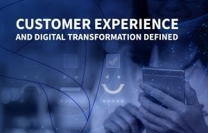 Customer experience and digital transformation defined